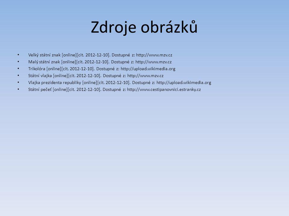 Zdroje obrázků Velký státní znak [online][cit. 2012-12-10]. Dostupné z: http://www.mzv.cz.